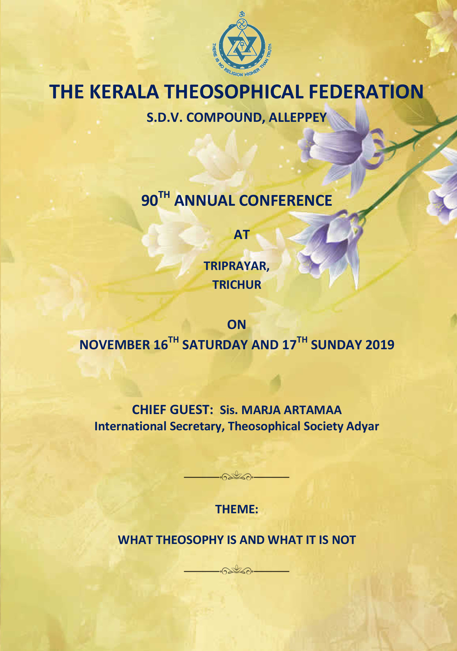 THE KERALA THEOSOPHICAL FEDERATION 90TH ANNUAL CONFERENCE     AT TRIPRAYAR,   TRICHUR ON NOVEMBER 16TH SATURDAY AND 17TH SUNDAY 2019 CHIEF GUEST:  Sis. MARJA ARTAMAA  International Secretary, Theosophical Society Adyar